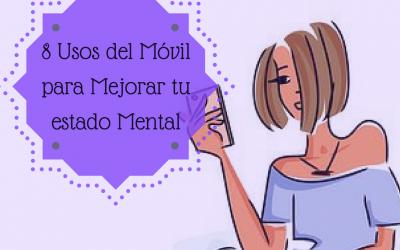 8 Usos del Móvil para Mejorar mi Estado Mental.
